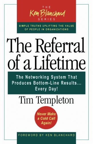 The Referral of a Lifetime: The Networking System That Produces Bottom-Line Results Every Day (Ken Blanchard)
